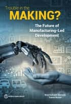 Trouble in the Making? - The Future of Manufacturing-Led Development ebook by Gaurav Nayyar, Mary Hallward-Driemeier