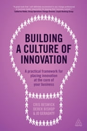 Building a Culture of Innovation - A Practical Framework for Placing Innovation at the Core of Your Business ebook by Cris Beswick,Derek Bishop,Jo Geraghty