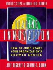 Leading Innovation: How to Jump Start Your Organization's Growth Engine ebook by DeGraff, Jeff