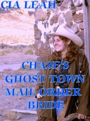 Chase's Ghost Town Mail Order Bride ebook by Cia Leah