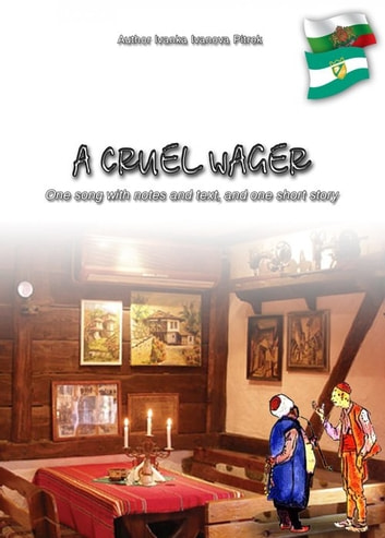 A cruel wager - One song with notes and text, and one short story ebook by Ivanka Ivanova Pietrek