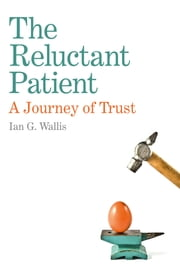 The Reluctant Patient - A Journey of Trust ebook by Ian G. Wallis