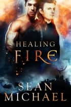 Healing Fire ebook by Sean Michael
