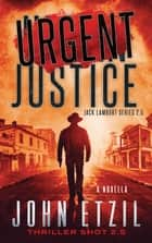 URGENT Justice - Vigilante Justice Thriller Series 2.5 with Jack Lamburt ebook by John Etzil