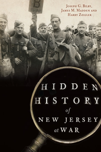 Hidden History of New Jersey at War ebook by Joseph G. Bilby,James M. Madden,Harry Ziegler