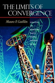 The Limits of Convergence - Globalization and Organizational Change in Argentina, South Korea, and Spain ebook by Mauro F. Guillén