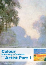 Colour Harmony & Contrast for the Artist Part 1 ebook by Michael Wilcox