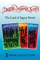 The Land of Ingary Trilogy (includes Howl's Moving Castle) ebook by Diana Wynne Jones