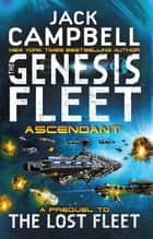 The Genesis Fleet - Ascendant (Book 2) ebook by Jack Campbell