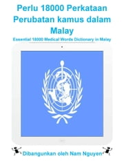Perlu 18000 Perkataan Perubatan kamus dalam Malay - Essential 18000 Medical Words Dictionary in Malay ebook by Nam Nguyen