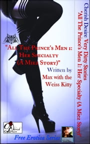 "Very Dirty Stories Free Erotica Series Presents: ""All The Prince's Men 1: Her Specialty (A Miez Story)"" ebook by Max"