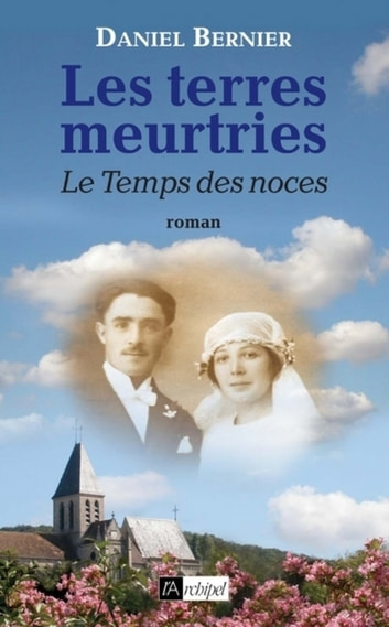 Les terres meurtries - tome 3 Le Temps des noces ebook by Daniel Bernier