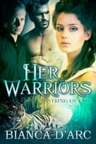 Her Warriors - (BBW shapeshifter menage) ebook by