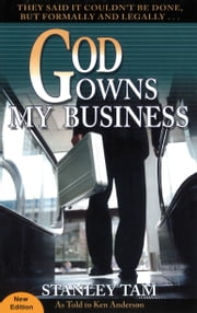 God Owns My Business - They Said It Couldn't Be Done, But Formally and Legally... ebook by Stanley Tam,Ken Anderson