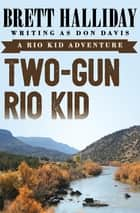 Two-Gun Rio Kid ebook by Brett Halliday