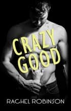 Crazy Good ebook by Rachel Robinson