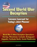 Second World War Deception: Lessons Learned for Today's Joint Planner - World War II Allied Deception Operations Barclay, Mincemeat, Cockade, Bodyguard, Zeppelin, Fortitude North, Soviet Maskirovka ekitaplar by Progressive Management