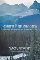 "LAUGHTER in the MOUNTAINS ebook by ""Mountain"""