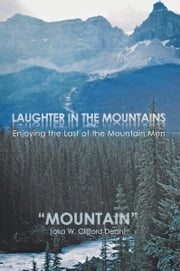 "LAUGHTER in the MOUNTAINS - Enjoying the Last of the Mountain Men ebook by ""Mountain"""