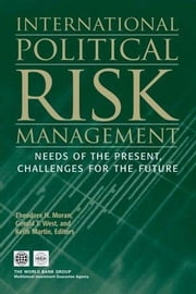 International Political Risk: Needs of the Present, Challenges for the Future ebook by Moran, Theodore H.