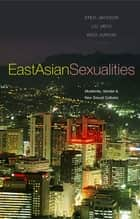 East Asian Sexualities - Modernity, Gender and New Sexual Cultures ebook by Stevi Jackson, Jieyu Liu, Juhyun Woo