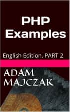 PHP Examples, Part 2 ebook by Adam Majczak
