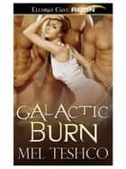 Galactic Burn (Alien Hunger, Book One) ebook by Mel Teshco