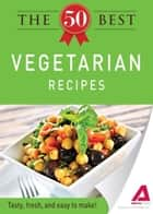 The 50 Best Vegetarian Recipes ebook by Editors of Adams Media