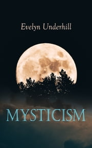 Mysticism - A Study of the Nature and Development of Man's Spiritual Consciousness ebook by Evelyn Underhill
