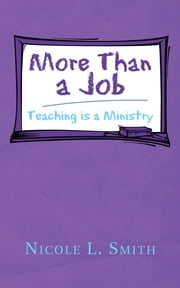 More Than a Job - Teaching is a Ministry ebook by Nicole L. Smith