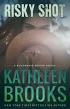 Risky Shot ebook by Kathleen Brooks