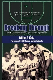 Breaking Through - John B. McLendon, Basketball Legend and Civil Rights Pioneer ebook by Milton S. Katz