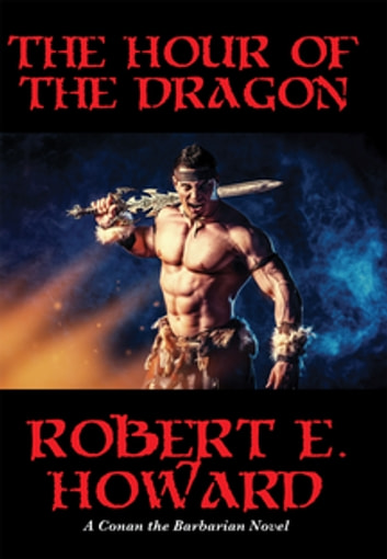 The Hour of the Dragon ebook by Robert E. Howard