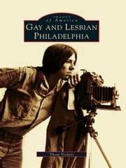 Gay and Lesbian Philadelphia ebook by Thom Nickels