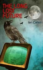 The Long Lost Future ebook by Ian Cattell