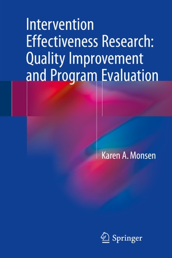 Intervention Effectiveness Research: Quality Improvement and Program Evaluation ebook by Karen A. Monsen
