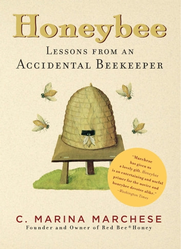 Honeybee - Lessons from an Accidental Beekeeper ebook by C. Marina Marchese