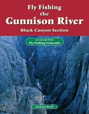 Fly Fishing the Gunnison River, Black Canyon Section - An Excerpt from Fly Fishing Colorado ebook by Jackson Streit