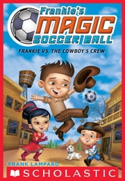 Frankie's Magic Soccer Ball #3: Frankie vs. The Cowboy's Crew ebook by Frank Lampard