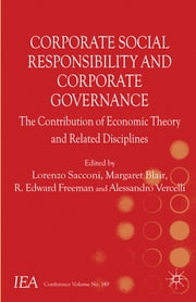 Corporate Social Responsibility and Corporate Governance - The Contribution of Economic Theory and Related Disciplines ebook by Lorenzo Sacconi,Margaret Blair,R. Edward Freeman,Alessandro Vercelli