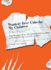 Wanted - Bear Cubs for My Children: One Hundred of the Weirdest Posts Ever Seen on Craigslist (and Their Responses) ebook by Gary Fingercastle