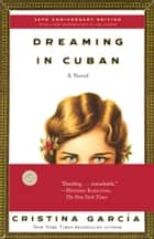Dreaming in Cuban - A Novel ebook by Cristina García