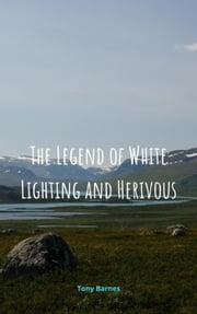 The L'egend of White Lightning and Hervious - Legend of Mystic Land, #2 ebook by Tony Barnes
