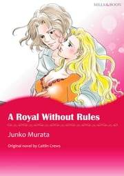 A ROYAL WITHOUT RULES - Mills&Boon ebook by Caitlin Crews, Junko Murata
