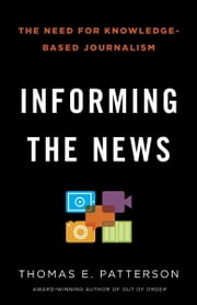 Informing the News ebook by Thomas E. Patterson