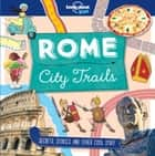 City Trails - Rome eBook by Lonely Planet Kids, Moira Butterfield, Alex Bruff,...