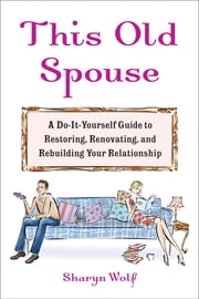 This Old Spouse - Tips and Tools for Keeping the Honeymoon Glow ebook by Sharyn Wolf