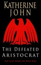 The Defeated Aristocrat ebook by Katherine John