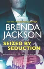 Seized by Seduction - A Compelling Tale of Romance, Love and Intrigue ebook by Brenda Jackson