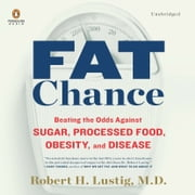 Fat Chance - Beating the Odds Against Sugar, Processed Food, Obesity, and Disease audiobook by Robert H. Lustig